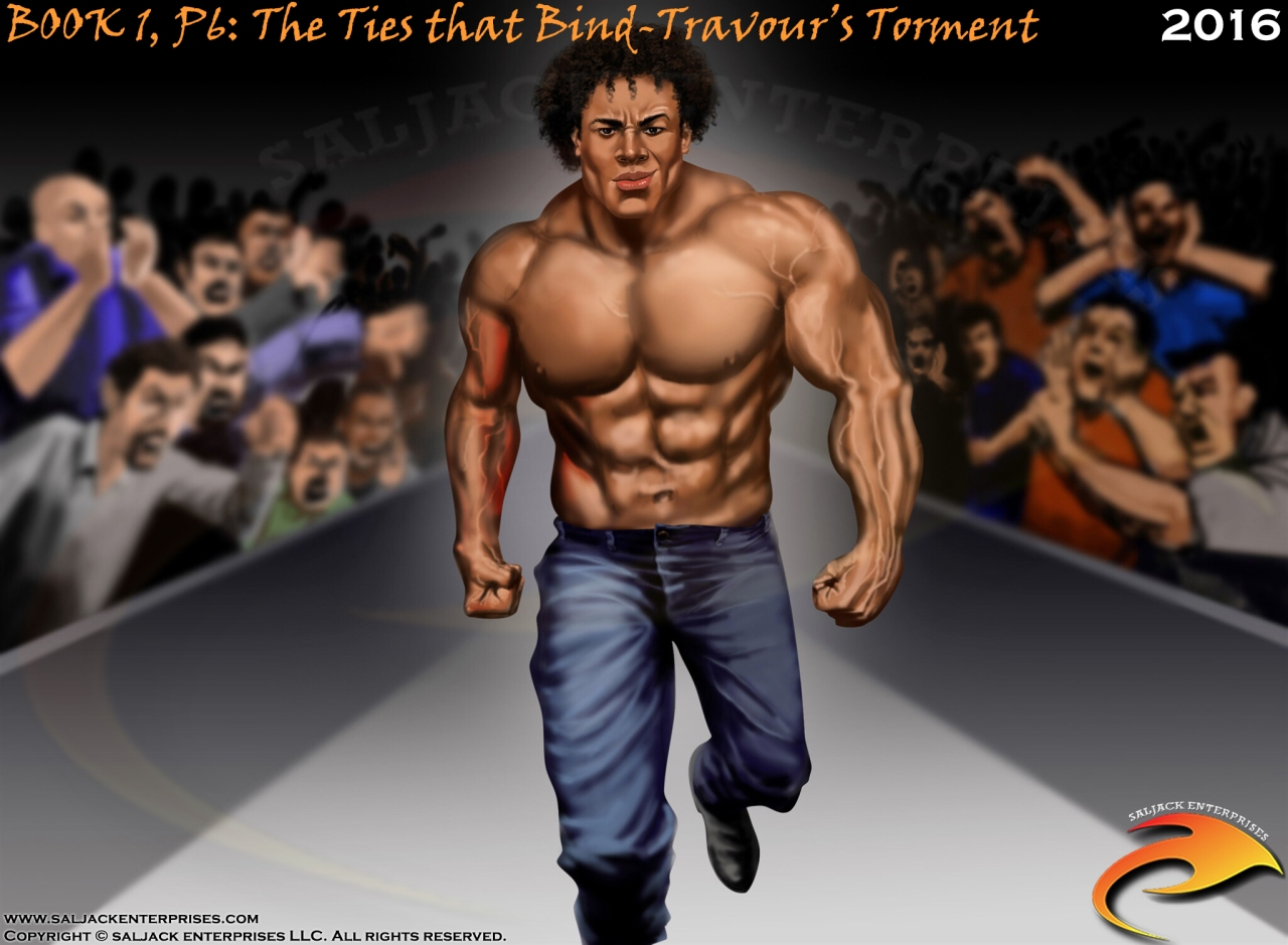 BOOK1, P6: The Ties that Bind-Travour's Torment. Presented by Saljack Enterprises. Gaming. Media & Entertainment.