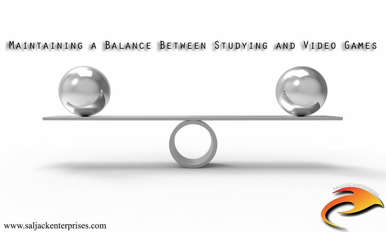 Maintaining a Balance Between Studying and Video Games. Presented by Saljack Enterprises. Gaming. Media & Entertainment.